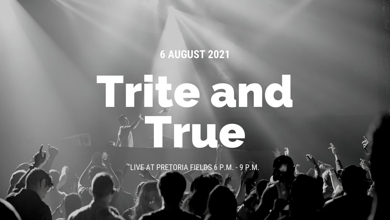 Live at Pretoria Fields: Trite and True